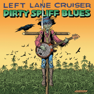 "Left Lane Cruisers - ""Dirty Spliff Blues"""
