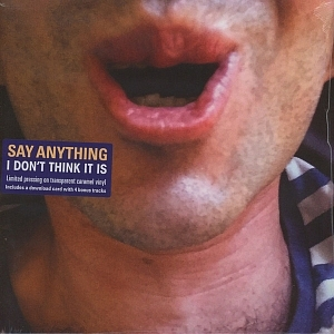 "Say Anything - ""I Don't Think It Is"""